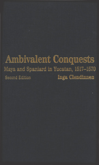 Cover image for Ambivalent conquests : Maya and Spaniard in Yucatan, 1517-1570