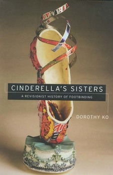 Cover image for Cinderella's sisters: a revisionist history of footbinding