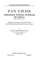 Cover image for Pan Chao, foremost woman scholar of China, first century A.D.: background, ancestry, life, and writings of the most celebrated Chinese woman of letters