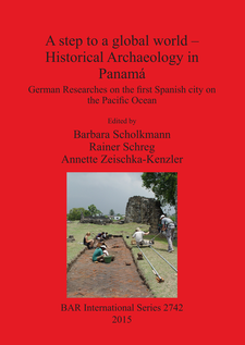 Cover image for A step to a global world – Historical Archaeology in Panamá: German Researches on the first Spanish city on the Pacific Ocean