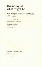 Cover image for Dreaming of what might be: the Knights of Labor in Ontario, 1880-1900