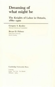 Cover for Dreaming of what might be: the Knights of Labor in Ontario, 1880-1900