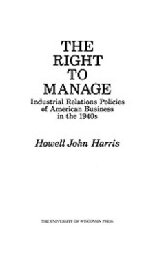 Cover image for The right to manage: industrial relations policies of American business in the 1940s