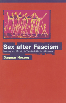 Cover image for Sex after fascism: memory and morality in twentieth-century Germany