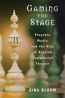 Cover image for Gaming the Stage: Playable Media and the Rise of English Commercial Theater