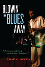 Cover image for Blowin' the blues away: performance and meaning on the New York jazz scene