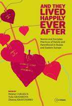 Cover image for And They Lived Happily Ever After: Norms and Everyday Practices of Family and Parenthood in Russia and Eastern Europe