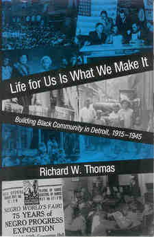 Cover image for Life for us is what we make it: building Black community in Detroit, 1915-1945