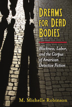 Cover image for Dreams for Dead Bodies: Blackness, Labor, and the Corpus of American Detective Fiction