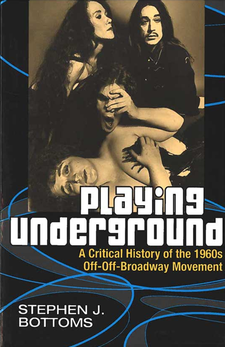 Cover image for Playing Underground: A Critical History of the 1960s Off-Off-Broadway Movement