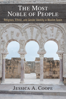 Cover image for The Most Noble of People: Religious, Ethnic, and Gender Identity in Muslim Spain