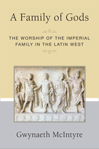 Cover image for A Family of Gods: The Worship of the Imperial Family in the Latin West
