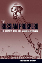 Cover image for The Russian Prospero: the creative universe of Viacheslav Ivanov