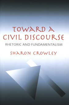 Cover image for Toward a civil discourse: rhetoric and fundamentalism