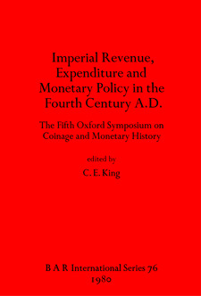 Cover image for Imperial Revenue, Expenditure and Monetary Policy in the Fourth Century A.D.: The Fifth Oxford Symposium on Coinage and Monetary History