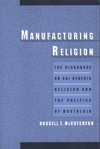 Cover image for Manufacturing religion: the discourse on sui generis religion and the politics of nostalgia