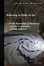 Cover image for Believing in order to see: on the rationality of revelation and the irrationality of some believers