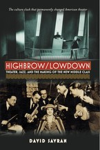 Cover image for Highbrow/lowdown: theater, jazz, and the making of the new middle class