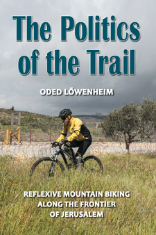 Cover image for The Politics of the Trail: Reflexive Mountain Biking along the Frontier of Jerusalem