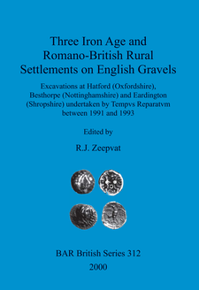 Cover image for Three Iron Age and Romano-British Rural Settlements on English Gravels: Excavations at Hatford (Oxfordshire), Besthorpe (Nottinghamshire) and Eardington (Shropshire) undertaken by Tempvs Reparatvm between 1991 and 1993