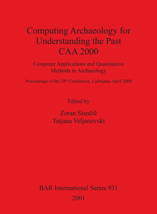Cover image for Computing Archaeology for Understanding the Past - CAA 2000: Computer Applications and Quantitative Methods in Archaeology: Proceedings of the 28th Conference, Ljubljana, April 2000