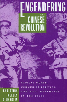 Cover image for Engendering the Chinese revolution: radical women, communist politics, and mass movements in the 1920s