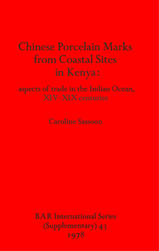 Cover image for Chinese Porcelain Marks from Coastal Sites in Kenya: aspects of trade in the Indian Ocean, XIV-XIX centuries