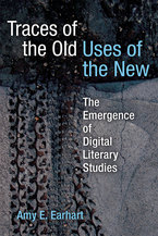 Cover image for Traces of the Old, Uses of the New: The Emergence of Digital Literary Studies