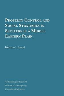 Cover image for Property Control and Social Strategies in Settlers in a Middle Eastern Plain
