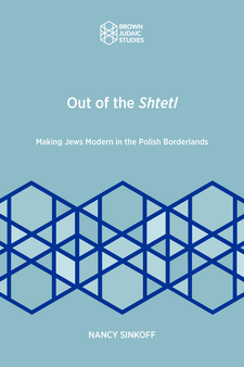Cover image for Out of the Shtetl: Making Jews Modern in the Polish Borderlands