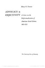 Cover image for Advocacy & objectivity: a crisis in the professionalization of American social science, 1865-1905