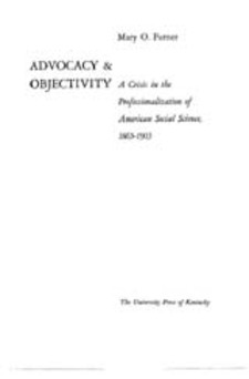 Cover for Advocacy & objectivity: a crisis in the professionalization of American social science, 1865-1905