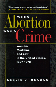 Cover image for When abortion was a crime: women, medicine, and law in the United States, 1867-1973