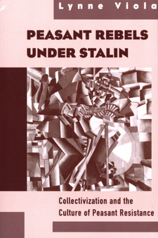 Cover image for Peasant rebels under Stalin: collectivization and the culture of peasant resistance