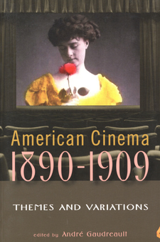 Cover image for American cinema, 1890-1909: themes and variations