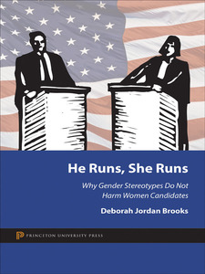 Cover image for He Runs, She Runs: Why Gender Stereotypes Do Not Harm Women Candidates