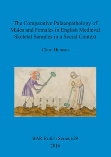 Cover image for The Comparative Palaeopathology of Males and Females in English Medieval Skeletal Samples in a Social Context