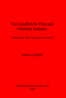 Cover image for The Çatalhöyük Flint and Obsidian Industry: Technology and Typology in Context