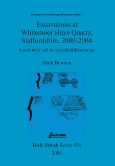 Cover image for Excavations at Whitemoor Haye Quarry, Staffordshire, 2000-2004: A prehistoric and Romano-British landscape
