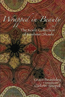 Cover image for Wrapped in Beauty: The Koelz Collection of Kashmiri Shawls