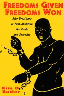 Cover image for Freedoms given, freedoms won: Afro-Brazilians in post-abolition, São Paulo and Salvador