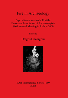 Cover image for Fire in Archaeology: Papers from a session held at the European Association of Archaeologists Sixth Annual Meeting in Lisbon 2000