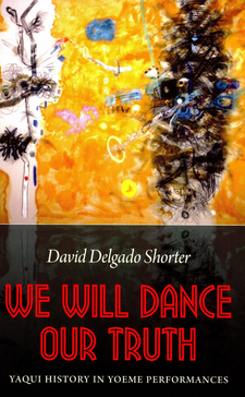 Cover image for We will dance our truth: Yaqui history in Yoeme performances