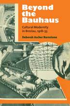 Cover image for Beyond the Bauhaus: Cultural Modernity in Breslau, 1918-33