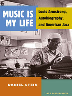 Cover image for Music Is My Life: Louis Armstrong, Autobiography, and American Jazz