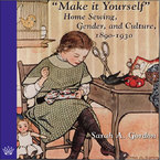"Cover image for ""Make it yourself"": home sewing, gender, and culture, 1890-1930"