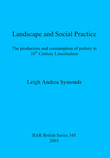 Cover image for Landscape and Social Practice: The production and consumption of pottery in 10th Century Lincolnshire