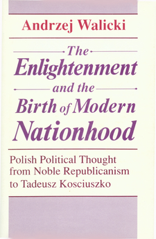 Cover image for The Enlightenment and the birth of modern nationhood: Polish political thought from noble republicanism to Tadeusz Kosciuszko