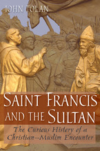 Cover image for Saint Francis and the sultan: the curious history of a Christian-Muslim encounter