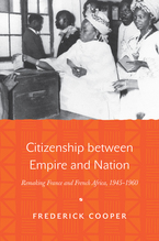 Cover image for Citizenship between empire and nation: remaking France and French Africa, 1945-1960
